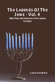 The legends of the Jews . Vol. 4: Bible times and characters from Joshua to Esther