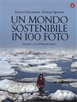 Un mondo sostenibile in 100 foto. Ediz. illustrata