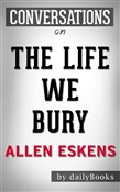 The Life We Bury: by Allen Eskens | Conversation Starters