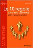 Le 10 regole d'oro della leadership. Guidare e ispisrare il proprio team. CD Audio formato MP3. Audiolibro. CD Audio formato MP3