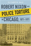 Robert Nixon and Police Torture in Chicago, 1871–1971