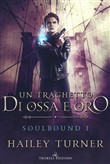 Un traghetto di ossa e oro. Soulbound. Vol. 1
