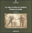 La vite e l'olivo in Umbria. Piante di civiltà. Ediz. illustrata