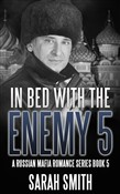 In Bed With The Enemy 5: A Russian Mafia Romance Series Book 5