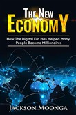 The New Economy -How The Digital Era Has Helped Many People become Millionaires