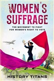 Women's Suffrage: The Movement to Fight for Women's Right to Vote