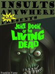 Insults Anywhere Kids Presents: Joke Book of the Living Dead