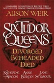Six Tudor Queens: Divorced, Beheaded, Died