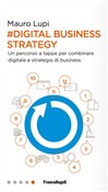 Digital business strategy. Un percorso a tappe per combinare digitale e strategia di business