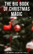 The Big Book of Christmas Magic: 400+ Holiday Novels, Tales, Poems, Carols & Legends