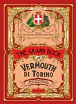The grand book of Vermouth di Torino. History and importance of a classic piedmontese product