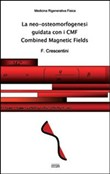 La neo-osteomorfogenesi guidata con i CMF Combined Magnetic Fields