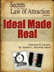 Secrets to the Law of Attraction: Ideal Made Real