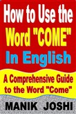 "How to Use the Word ""Come"" In English: A Comprehensive Guide to the Word ""Come"""