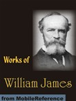 Works Of William James: The Varieties Of Religious Experience, Pragmatism, A Pluralistic Universe, Meaning Of Truth And More (Mobi Collected Works)