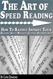The Art of Speed Reading: How To Rapidly Improve Your Reading Speed Without Getting Overwhelmed?
