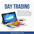Day Trading: Make Money From Home With Beginner-Friendly Trading Strategies - Learn How To Analyze The Market, Manage Risk And Get Rich With Day Trading, Forex And Cryptocurrency!