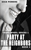 Party At The Neighbors (Third Wheel Series 1, Book 2)