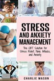 Stress and Anxiety Management: The CBT Solution for Stress Relief, Panic Attacks, and Anxiety