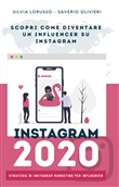 Instagram 2020. Strategie di Instagram marketing per influencer. Fai crescere il tuo profilo Instagram