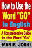 "How to Use the Word ""Go"" In English: A Comprehensive Guide to the Word ""Go"""