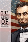 The Collected Complete Works of Abraham Lincoln (Huge Collection Including State of the Union, The Emancipation Proclamation, First Inaugural Address, Lincoln Letters, The Lincoln Year Book, & More)