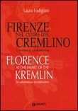 Firenze nel cuore del Cremlino. L'avventura di una ricostruzione­Florence at the heart of the Kremlin. An adventurous reconstruction
