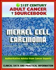 21st Century Adult Cancer Sourcebook: Merkel Cell Carcinoma (MCC) - Clinical Data for Patients, Families, and Physicians