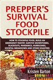 Prepper's Survival Food Stockpile: How To Stockpile Food, Build An Emergency Pantry, Survive Snowstorms, Blackouts, Pandemics, Hurricanes, Societal Breakdown And Other Disasters