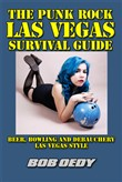 The Punk Rock Las Vegas Survival Guide: Beer, Bowling and Debauchery Las Vegas Style