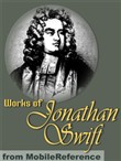 Works Of Jonathan Swift: (200+ Works). Incl. Gulliver's Travels, A Modest Proposal, A Tale Of A Tub, The Battle Of The Books, The Drapier's Letters, Three Sermons & More (Mobi Collected Works)