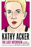 Kathy Acker: The Last Interview