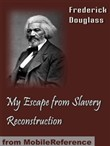My Escape From Slavery & Reconstruction (Mobi Classics)