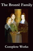 The Complete Works of the Brontë Family (Anne, Charlotte, Emily, Branwell and Patrick Brontë)