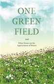 One Green Field - And Other Essays on the Appreciation of Nature