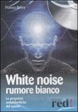 White noise rumore bianco. Con CD