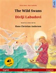 The Wild Swans – Divlji Labudovi (English – Croatian). Bilingual children's book based on a fairy tale by Hans Christian Andersen, age 4-5 and up, with audiobook for download