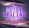 Reiki Healing for Beginners 2020:The Ultimate Beginner's Guide to Improve Mental Health, Increase Your Energy and Find Peace in the Everyday