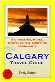 Calgary, Alberta (Canada) Travel Guide - Sightseeing, Hotel, Restaurant & Shopping Highlights (Illustrated)
