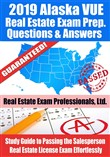 2019 Alaska VUE Real Estate Exam Prep Questions, Answers & Explanations: Study Guide to Passing the Salesperson Real Estate License Exam Effortlessly