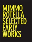 Mimmo Rotella: Selected Early Works. Ediz. illustrata