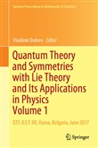 Quantum Theory and Symmetries with Lie Theory and Its Applications in Physics Volume 1