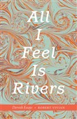 All I Feel Is Rivers