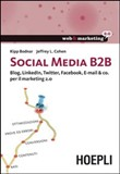 Social Media B2B. Blog, Linkedln, Twitter, Facebook, E-mail & co. per il marketing 2.0