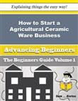 How to Start a Agricultural Ceramic Ware Business (Beginners Guide)