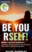 Be Yourself! Convince & Win People Authentically