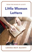 Little Women Letters from the House of Alcott (Annotated & Illustrated)