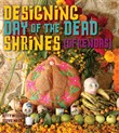 Designing Day of the Dead Shrines
