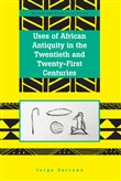 Uses of African Antiquity in the Twentieth and Twenty-First Centuries