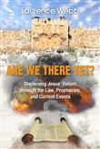 Are we there yet? Discerning Jesus' return through the law, prophecies, and current events